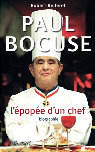 Robert Belleret - Paul Bocuse, l'épopée d'un chef.