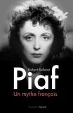 Robert Belleret - Piaf, un mythe français.