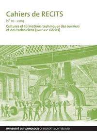 Robert Belot - Cahiers de RECITS n°10 - 2014 - Cultures et formations techniques des ouvriers et des techniciens (XVIIe-XXe siècles).