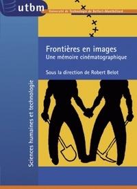 Robert Belot et Jérôme Bimbenet - Frontières en images - Une mémoire cinématographique.