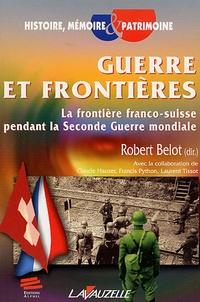 Robert Belot - Guerre et frontières - La frontière Franco-Suisse pendant la Seconde Guerre Mondiale.