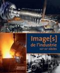 Robert Belot et Pierre Lamard - Image(s) de l'industrie - XIXe-XXe siècles.