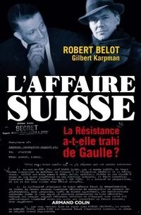 Robert Belot et Gilbert Karpman - L'Affaire suisse - La Résistance a-t-elle trahi de Gaulle ?.