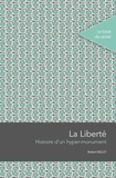 Robert Belot - La liberté - Histoire d'un hyper-monument.