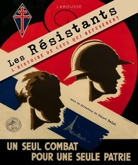 Robert Belot - Les résistants - L'histoire de ceux qui refusèrent.