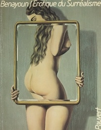 Robert Benayoun - Érotique du surréalisme.