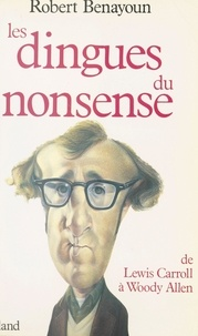Robert Benayoun - Les Dingues du nonsense : De Lewis Carroll à Woody Allen.