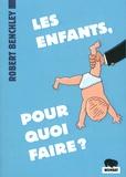 Robert Benchley - Les enfants, pour quoi faire ?.
