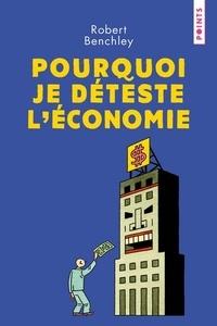 Robert Benchley - Pourquoi je déteste l'économie ?.