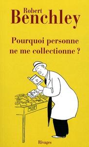 Robert Benchley - Pourquoi personne ne me collectionne ? - Suivi de Les crimes fascinants.