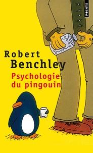 Robert Benchley - Psychologie du pingouin et autres considérations scientifiques.