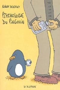 Robert Benchley - Psychologie du pingouin - Et autres considérations scientifiques.