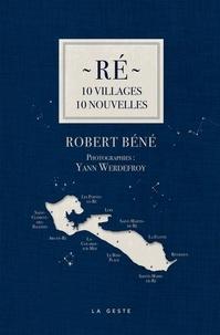 Robert Béné - Ré - 10 villages 10 nouvelles.