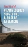 Robert Béné - Vilains loulous sous le ciel bleu de Ré la blanche.