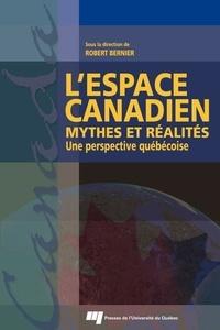 Robert Bernier - L'espace canadien : mythes et réalités - Une perspective québécoise.