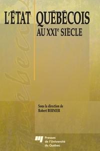 Robert Bernier et  Collectif - L'Etat québécois au XXIe siècle.