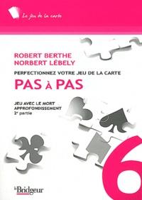 Robert Berthe et Norbert Lébely - Pas à pas - Jeu avec le mort - Approfondissement 2e partie.