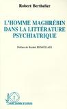 Robert Berthelier - L'homme maghrébin dans la littérature psychiatrique.