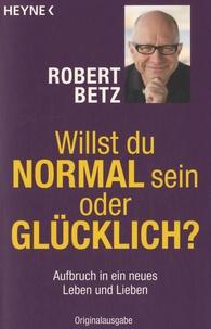 Willst du Normal sein oder Glucklich ? - Aufbruch in ein neues Leben und Lieben.pdf