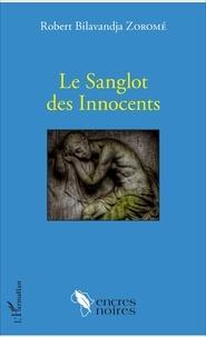 Robert Bilavandja Zoromé - Le Sanglot des Innocents.