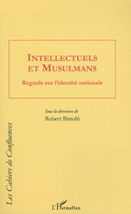 Robert Bistolfi - Intellectuels et musulmans - Regards sur l'identité nationale.