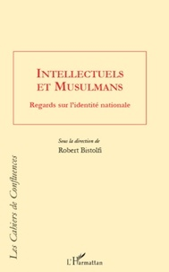 Robert Bistolfi - Intellectuels et musulmans - Regards sur l'identité nationale.