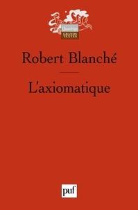 Robert Blanché - L'axiomatique.