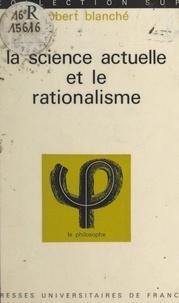 Robert Blanché et Jean Lacroix - La science actuelle et le rationalisme.