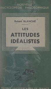 Robert Blanché et Emile Bréhier - Les attitudes idéalistes.