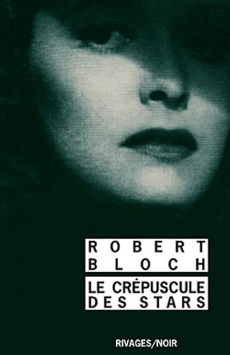 Robert Bloch - Le Crépuscule des stars.