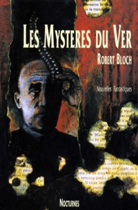 Robert Bloch - Les mystères du Ver.