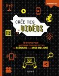 Robert Blofield - Crée tes vidéos - 10 étapes pour maîtriser tous les outils, du scénario à la mise en ligne.