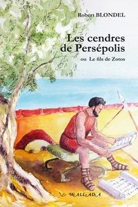 Robert Blondel - Les cendres de Persépolis - Ou Le fils de Zotos.