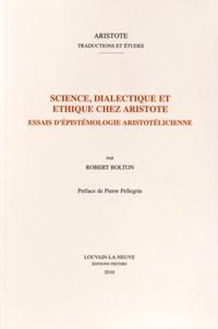 Robert Bolton - Science, dialectique et éthique chez Aristote - Essais d'épistémologie aristotélicienne.