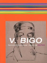 Robert Bonaccorsi - Véronique Bigo - Peinture Méta-physique : histoire de taches.