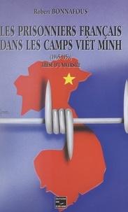 Robert Bonnafous et  Centre d'histoire militaire et - Les prisonniers de guerre du Corps expéditionnaire français en Extrême-Orient dans les camps Viêt Minh, 1945-1954 - Thèse pour le Doctorat d'université.