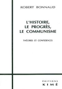 Robert Bonnaud - L'histoire, le progrès, le communisme - Théories et confidences.
