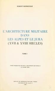 Robert Bornecque - L'architecture militaire dans les Alpes et le Jura (XVIIe et XVIIIe siècles)(1) - Thèse présentée devant l'Université de Paris IV, le 24 mai 1976.