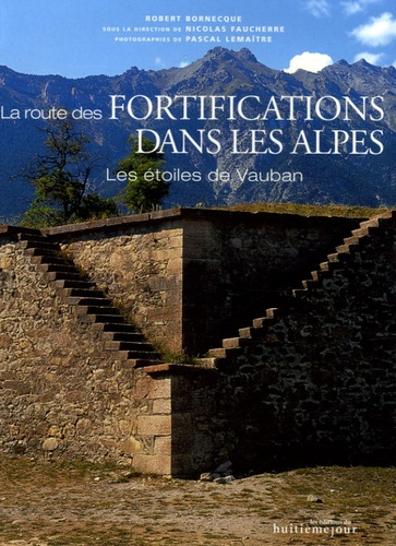 Robert Bornecque - La route des fortifications dans les Alpes - Les étoiles de Vauban.
