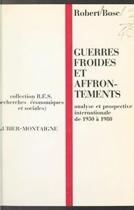 Robert Bosc - Guerres froides et affrontements de 1950 à 1980 - Analyse et prospective internationale.