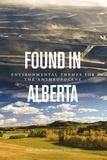 Robert Boschman et Mario Trono - Found in Alberta - Environmental Themes for the Anthropocene.