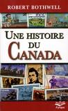 Robert Bothwell - Une histoire du Canada.