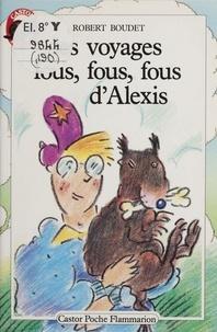Robert Boudet - Les Voyages fous, fous, fous d'Alexis.