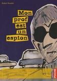 Robert Boudet - Mon prof est un espion.