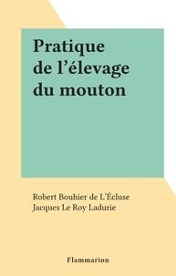 Robert Bouhier de L'Écluse et Jacques Le Roy Ladurie - Pratique de l'élevage du mouton.