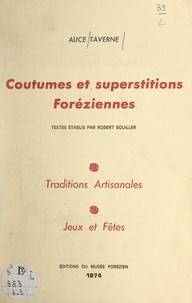 Robert Bouiller et Alice Taverne - Coutumes et superstitions foréziennes (8-9). Traditions artisanales, jeux et fêtes.