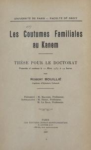 Robert Bouillié et  Faculté de droit de l'Universi - Les coutumes familiales au Kanem - Thèse pour le Doctorat présentée et soutenue le 10 mars 1937, à 14 heures.