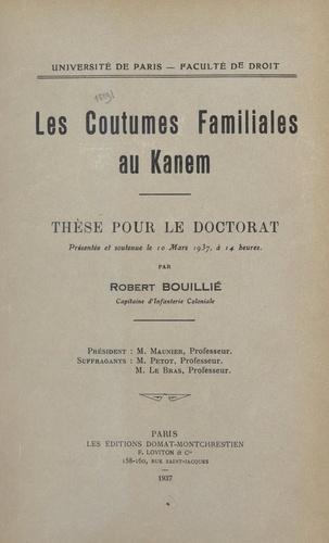 Les coutumes familiales au Kanem. Thèse pour le Doctorat présentée et soutenue le 10 mars 1937, à 14 heures