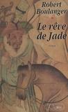 Robert Boulanger et Claude Larre - Le rêve de Jade.