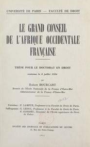 Robert Bourcart et  Faculté de droit et des scienc - Le grand Conseil de l'Afrique occidentale française - Thèse pour le Doctorat en droit soutenue le 8 juillet 1954.